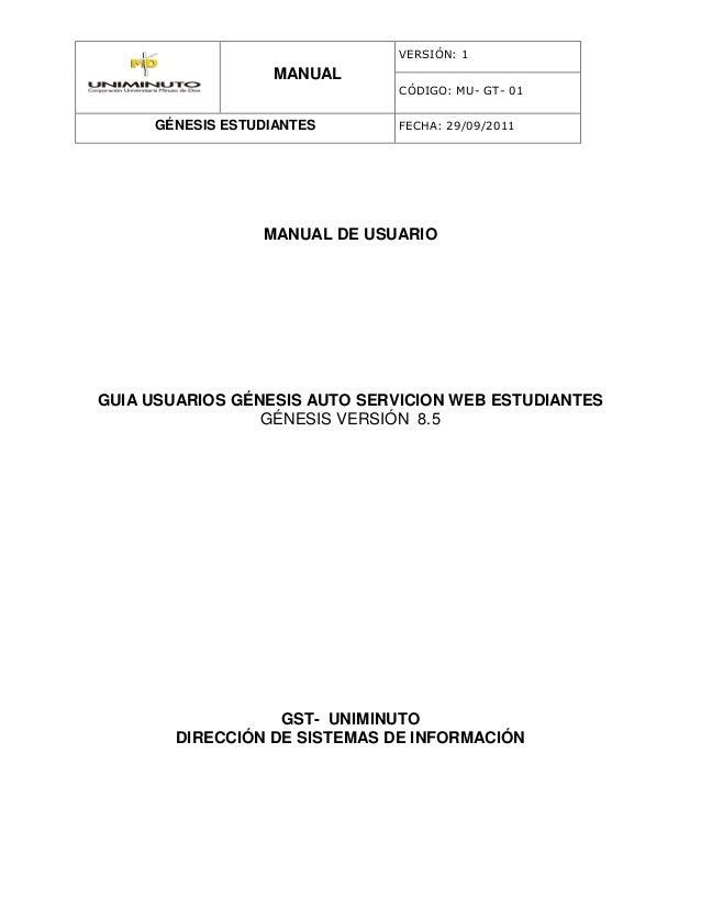 VERSIÓN: 1  MANUAL CÓDIGO: MU- GT- 01  GÉNESIS ESTUDIANTES  FECHA: 29/09/2011  MANUAL DE USUARIO  GUIA USUARIOS GÉNESIS AU...