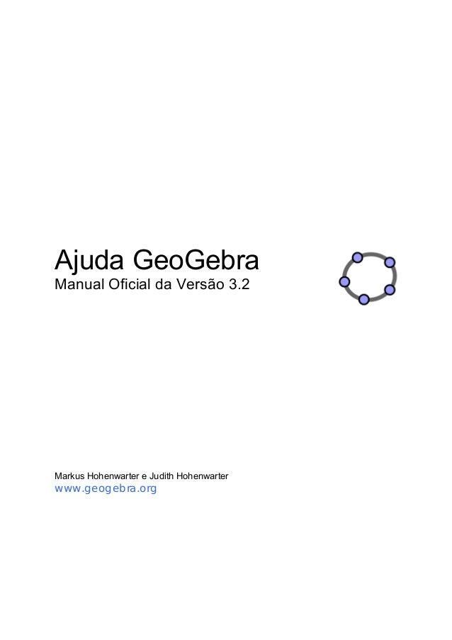 Ajuda GeoGebra Manual Oficial da Versão 3.2 Markus Hohenwarter e Judith Hohenwarter www.geogebra.org