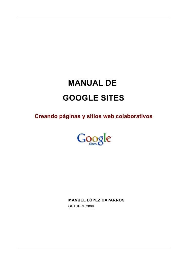 MANUAL DE          GOOGLE SITES  Creando páginas y sitios web colaborativos                MANUEL LÓPEZ CAPARRÓS          ...