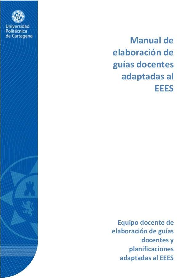 1 Manual de elaboración de guías docentes adaptadas al EEES Equipo docente de elaboración de guías docentes y planificacio...