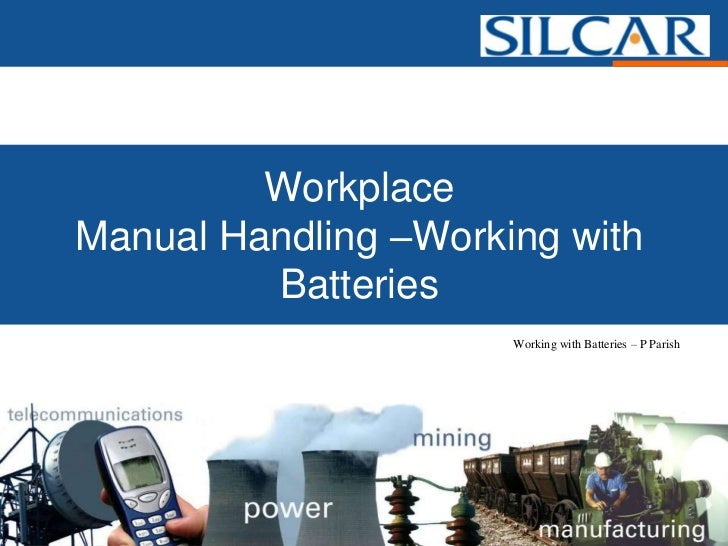 WorkplaceManual Handling –Working with         Batteries                      Working with Batteries – P Parish