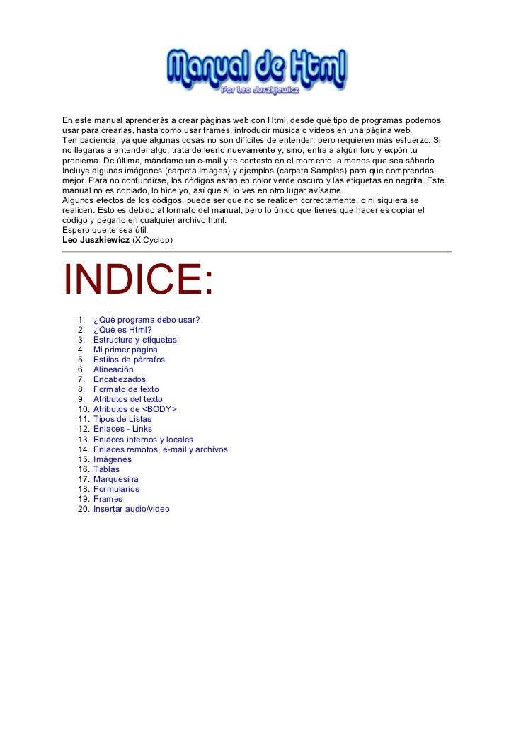 En este manual aprenderás a crear páginas web con Html, desde qué tipo de programas podemosusar para crearlas, hasta como ...