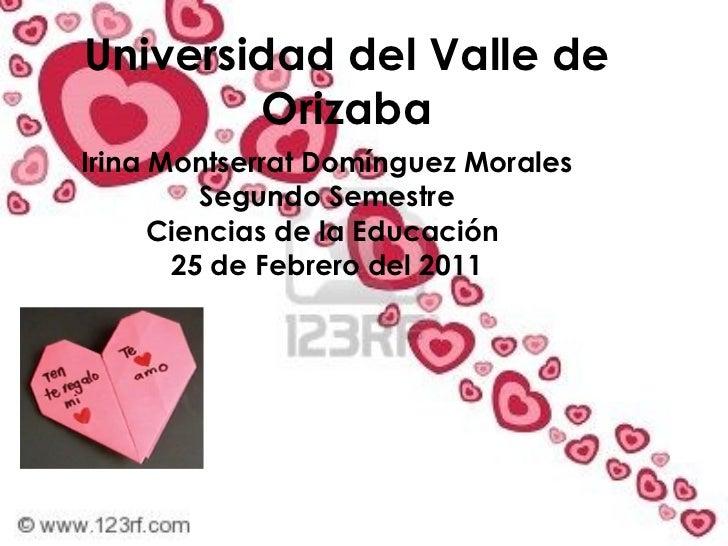 Universidad del Valle de Orizaba Irina Montserrat Domínguez Morales Segundo Semestre Ciencias de la Educación  25 de Febre...