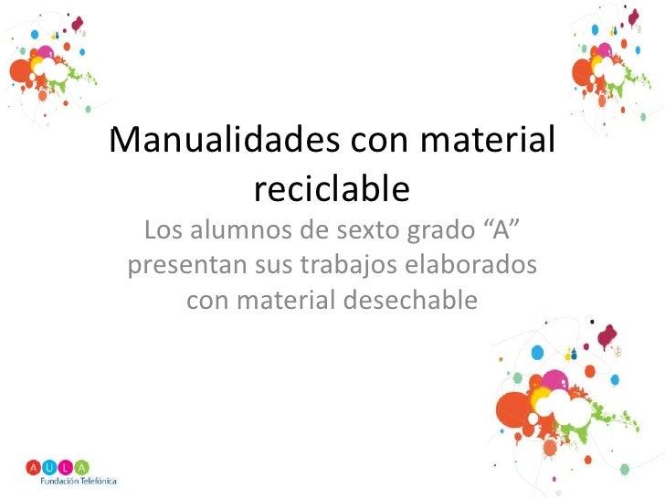 """Manualidades con material reciclable<br />Los alumnos de sexto grado """"A"""" presentan sus trabajos elaborados con material de..."""