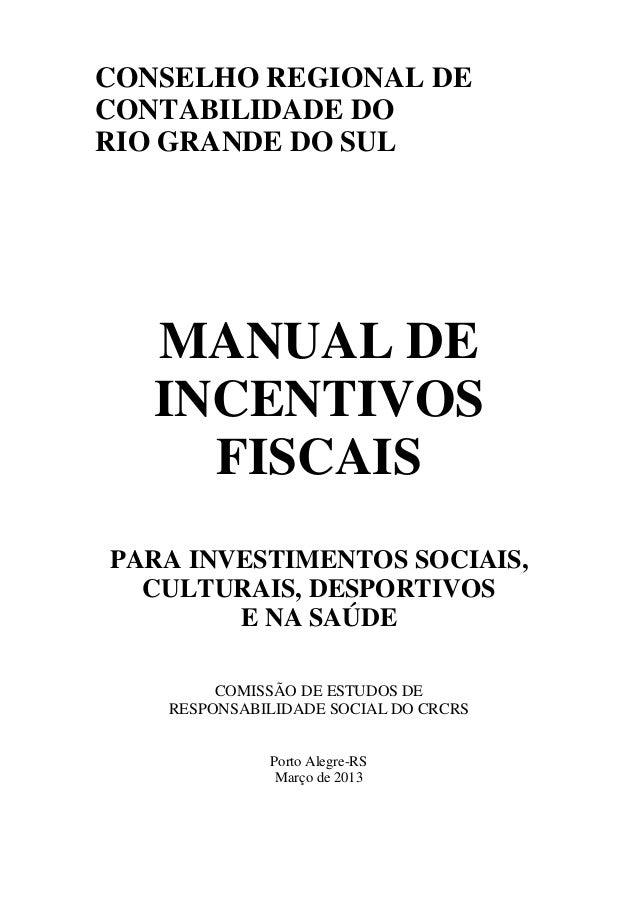 CONSELHO REGIONAL DECONTABILIDADE DORIO GRANDE DO SUL   MANUAL DE   INCENTIVOS     FISCAISPARA INVESTIMENTOS SOCIAIS,  CUL...