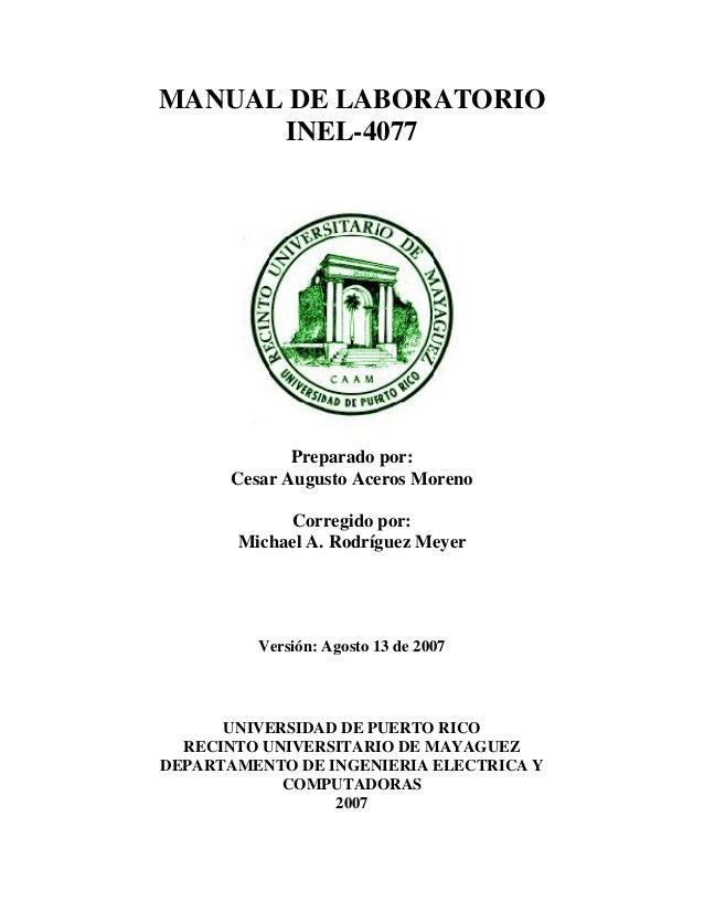 MANUAL DE LABORATORIO INEL-4077  Preparado por: Cesar Augusto Aceros Moreno Corregido por: Michael A. Rodríguez Meyer  Ver...