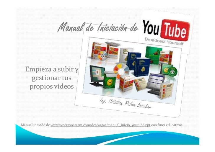 Manual de Iniciación de  Empieza a subir y    gestionar tus   propios vídeosManual tomado de www.synergyo2team.com/descarg...