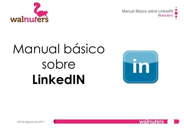Manual Básico sobre LinkedIN Walnuters 20 de Agosto de 2011 Manual básico sobre LinkedIN