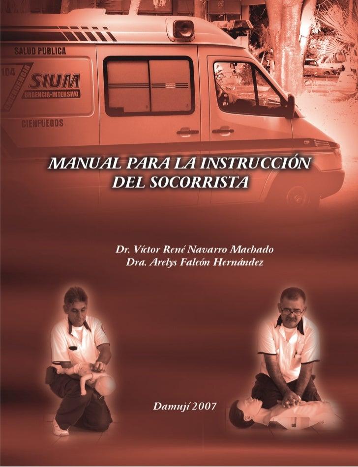 Manual para la instrucción del         socorrista      Dr. Víctor René Navarro Machado       Dra. Arelys Falcón Hernández ...
