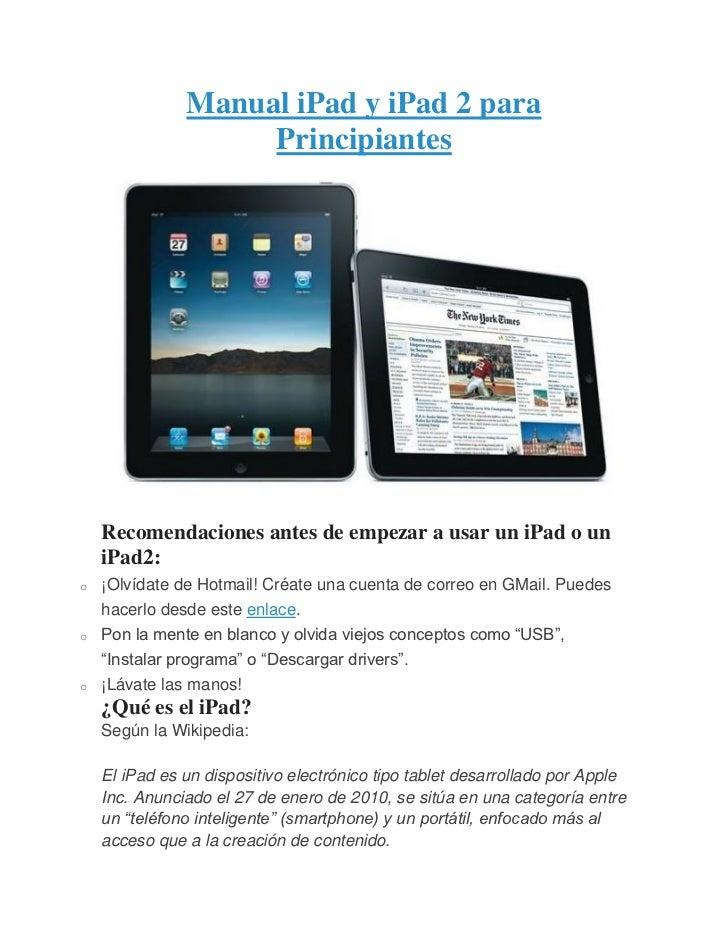 Manual iPad y iPad 2 para                    Principiantes    Recomendaciones antes de empezar a usar un iPad o un    iPad...