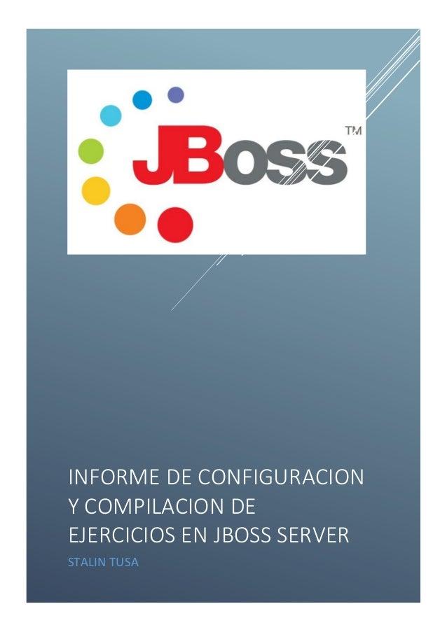 INFORME DE CONFIGURACIONY COMPILACION DEEJERCICIOS EN JBOSS SERVERSTALIN TUSA