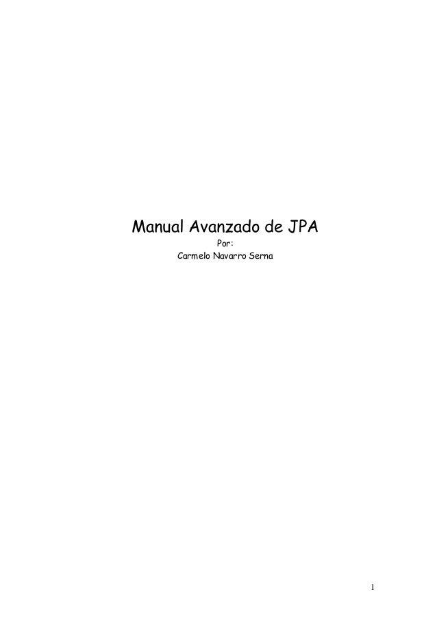 1 Manual Avanzado de JPA Por: Carmelo Navarro Serna