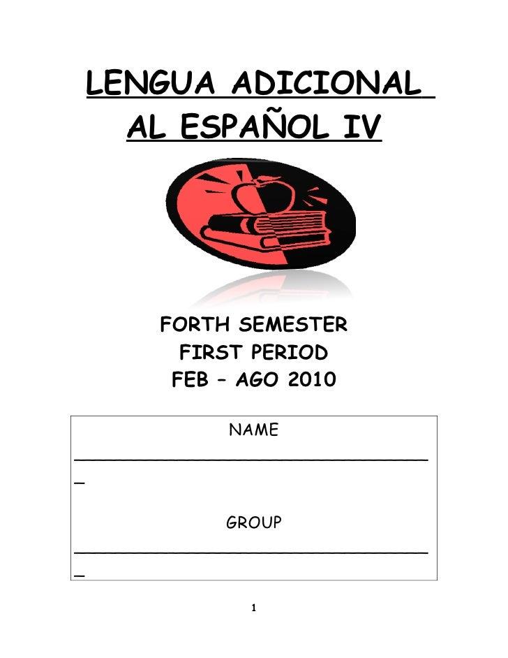 LENGUA ADICIONAL    AL ESPAÑOL IV             FORTH SEMESTER           FIRST PERIOD          FEB – AGO 2010               ...