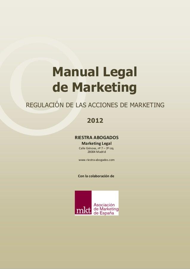 ©  Manual Legal de Marketing  REGULACIÓN DE LAS ACCIONES DE MARKETING 2012  RIESTRA ABOGADOS Marketing Legal  Calle Génova...