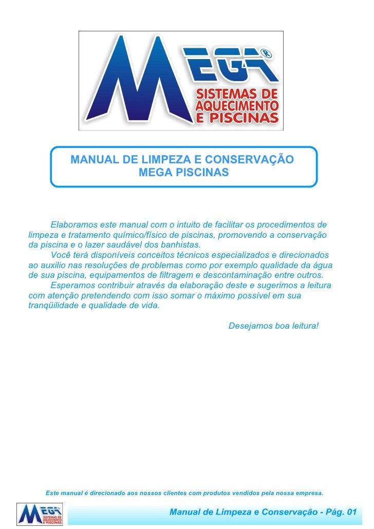 MANUAL DE LIMPEZA E CONSERVAÇÃO                     MEGA PISCINAS          Elaboramos este manual com o intuito de facilit...