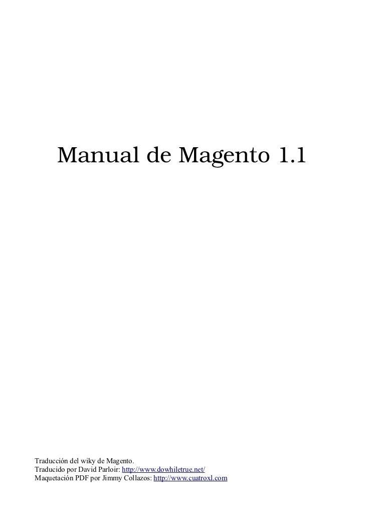 ManualdeMagento1.1Traducción del wiky de Magento.Traducido por David Parloir: http://www.dowhiletrue.net/Maquetación PD...