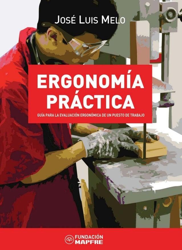 Ergonomía Práctica ERGONOMÍA PRÁCTICAGUÍA PARA LA EVALUACIÓN ERGONÓMICA      DE UN PUESTO DE TRABAJO           José Luis M...