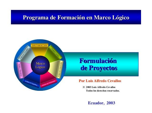 Programa de FormaciPrograma de Formacióón en Marco Ln en Marco Lóógicogico FormulaciFormulacióónn de Proyectosde Proyectos...