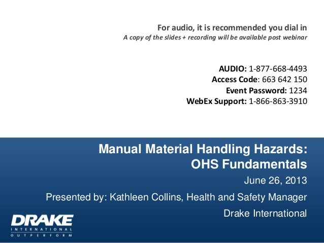 Manual Material Handling Hazards: OHS Fundamentals June 26, 2013 Presented by: Kathleen Collins, Health and Safety Manager...