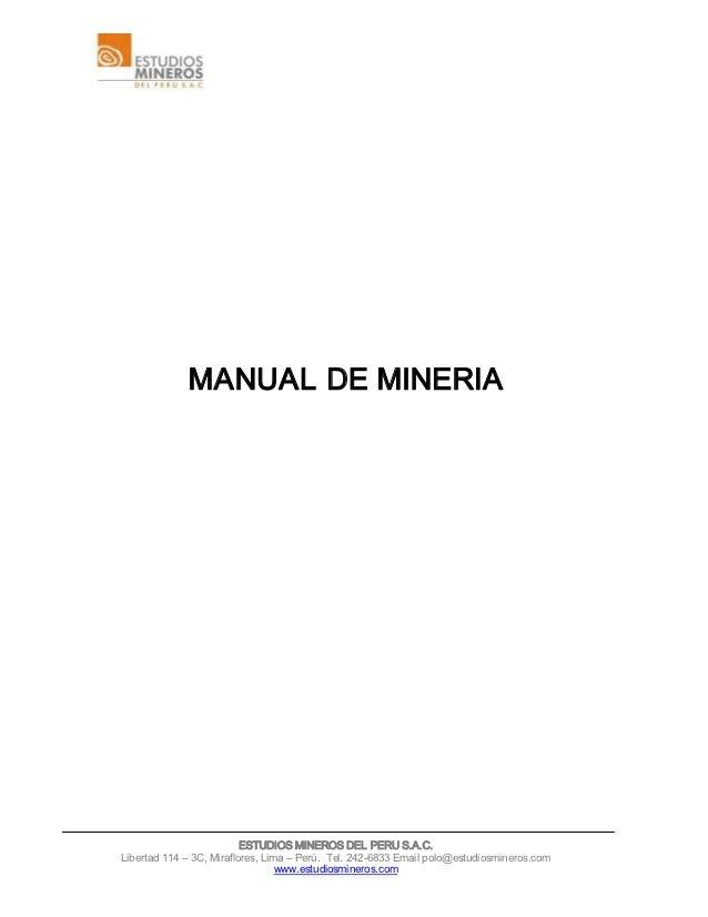 MANUALDEMINERIA                          ESTUDIOSMINEROSDELPERUS.A.C.Libertad114–3C,Miraflores,Lima–Perú. T...