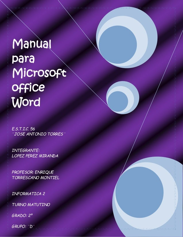 Manual para Microsoft office Word E.S.T.I.C. 56 ¨JOSE ANTONIO TORRES¨ INTEGRANTE: LOPEZ PEREZ MIRANDA PROFESOR: ENRIQUE TO...