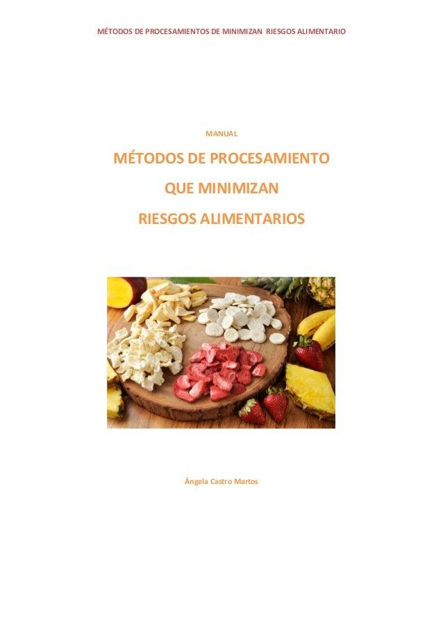 MÉTODOS DE PROCESAMIENTOS DE MINIMIZAN RIESGOS ALIMENTARIO MANUAL MÉTODOS DE PROCESAMIENTO QUE MINIMIZAN RIESGOS ALIMENTAR...