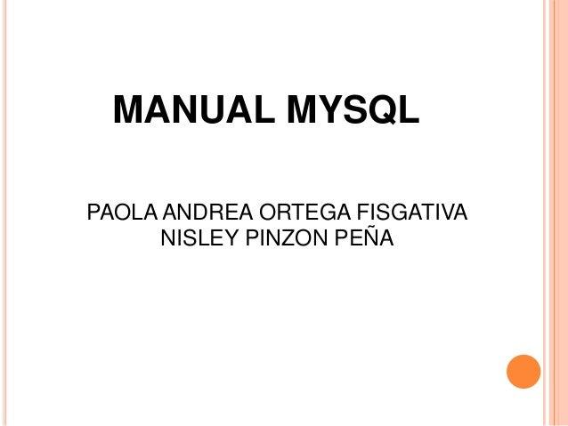 MANUAL MYSQLPAOLA ANDREA ORTEGA FISGATIVANISLEY PINZON PEÑA