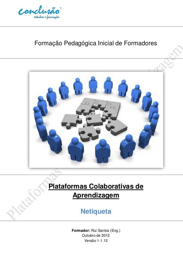 Formação Pedagógica Inicial de Formadores    Plataformas Colaborativas de            Aprendizagem                Netiqueta...