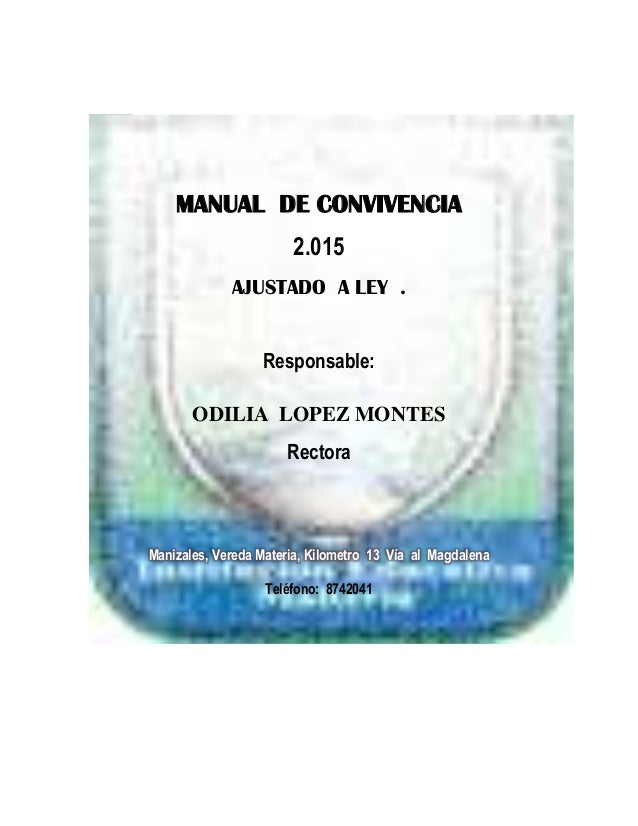 MANUAL DE CONVIVENCIA 2.015 AJUSTADO A LEY . Responsable: ODILIA LOPEZ MONTES Rectora Manizales, Vereda Materia, Kilometro...
