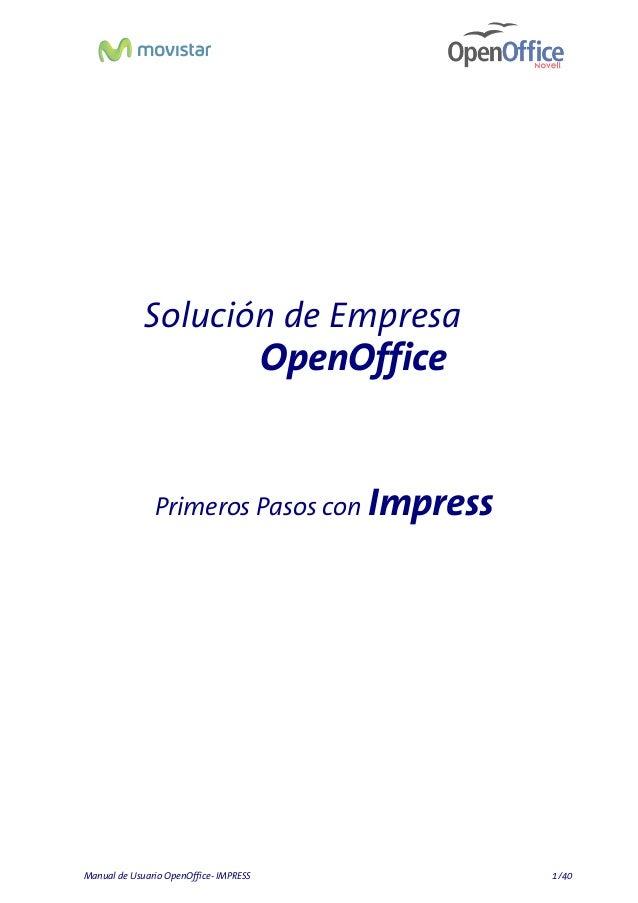Solución de Empresa  OpenOffice  Primeros Pasos con Impress  Manual de Usuario OpenOffice- IMPRESS  1/40
