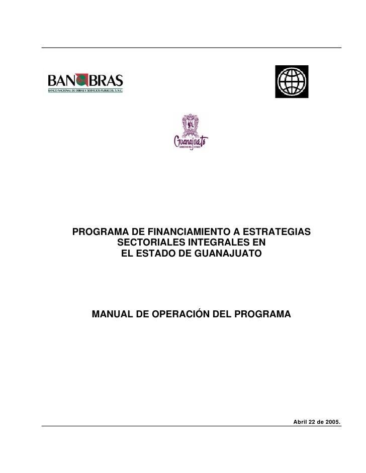 PROGRAMA DE FINANCIAMIENTO A ESTRATEGIAS      SECTORIALES INTEGRALES EN       EL ESTADO DE GUANAJUATO   MANUAL DE OPERACIÓ...