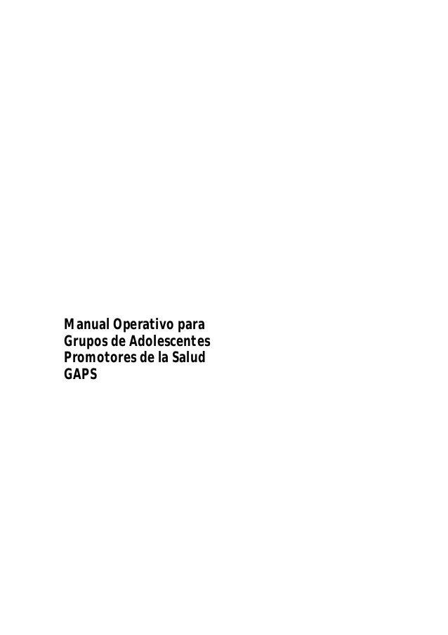 Manual Operativo paraGrupos de AdolescentesPromotores de la SaludGAPSGAPS                     1