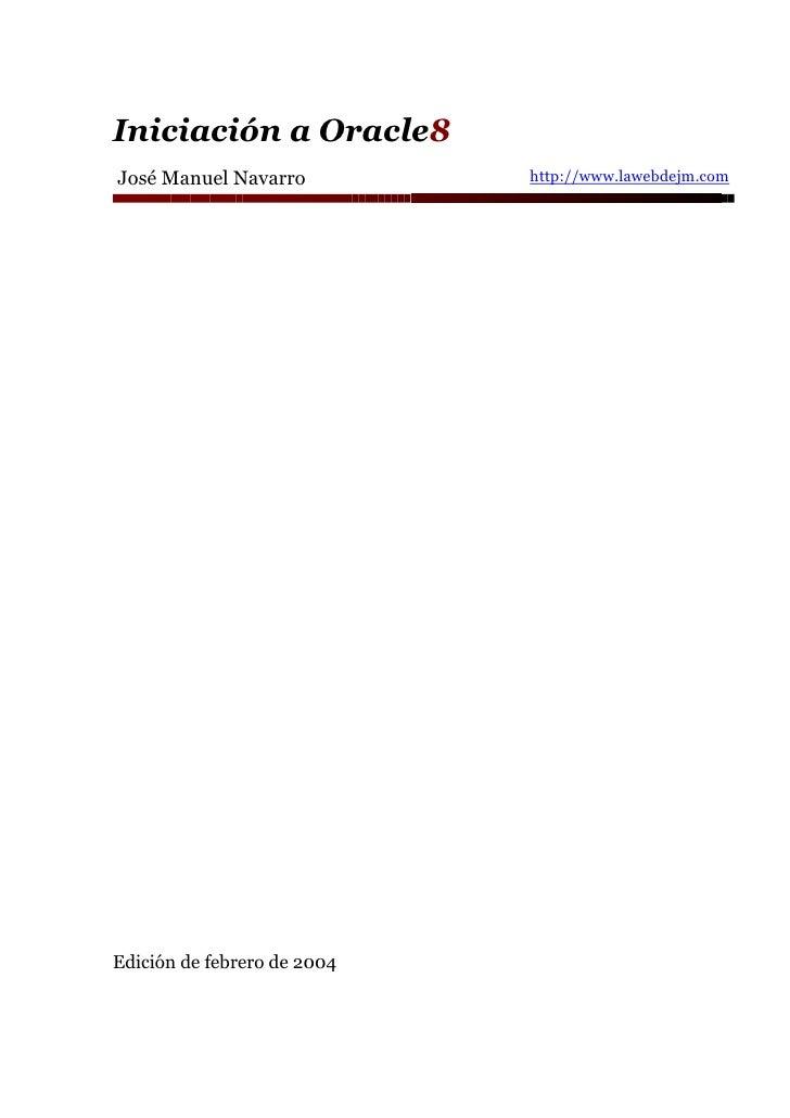 Iniciación a Oracle8                              http://www.lawebdejm.com José Manuel Navarro     Edición de febrero de 2...