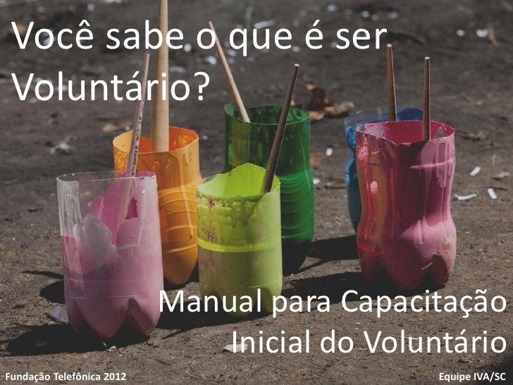 Você sabe o que é ser Voluntário?                           Manual para CapacitaçãoVoluntariado                           ...