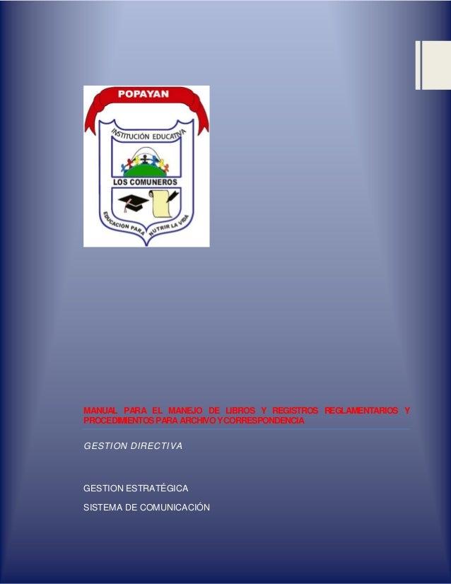 MANUAL PARA EL MANEJO DE LIBROS Y REGISTROS REGLAMENTARIOS Y PROCEDIMIENTOS PARA ARCHIVO Y CORRESPONDENCIA GESTION DIRECTI...