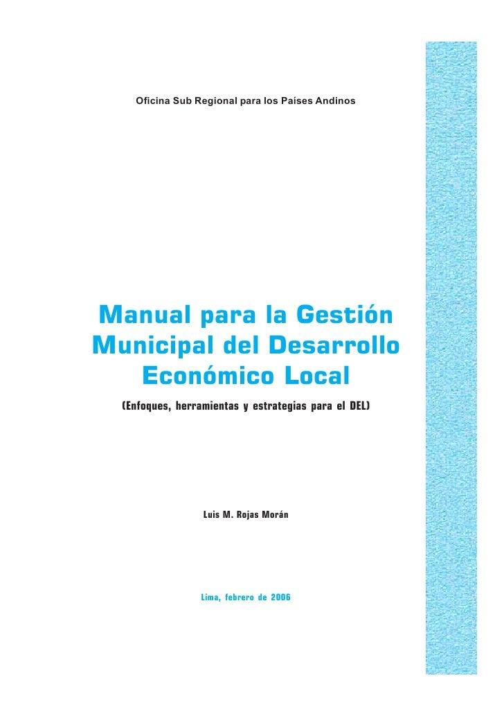 Oficina Sub Regional para los Países AndinosManual para la GestiónMunicipal del Desarrollo   Económico Local  (Enfoques, h...