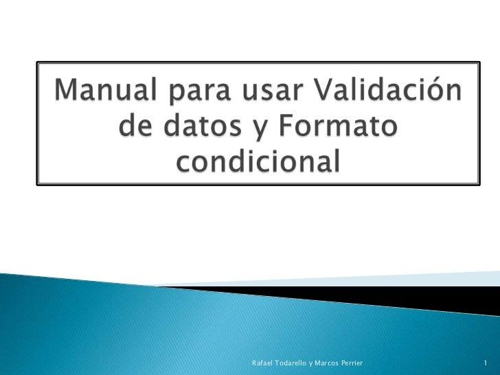 Manual parausarValidación de datos y Formatocondicional<br />Rafael Todarello y Marcos Perrier<br />1<br />
