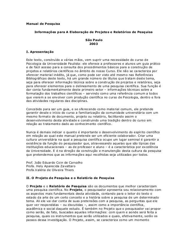 Manual de Pesquisa Informações para A Elaboração de Projetos e Relatórios de Pesquisa São Paulo 2003 I. Apresentação Este ...