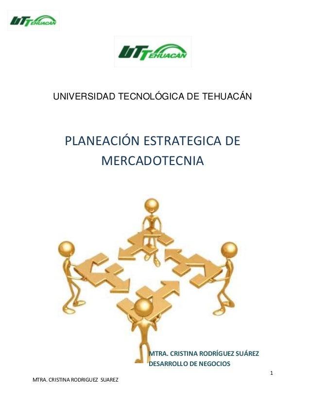 UNIVERSIDAD TECNOLÓGICA DE TEHUACÁN           PLANEACIÓN ESTRATEGICA DE                MERCADOTECNIA                      ...