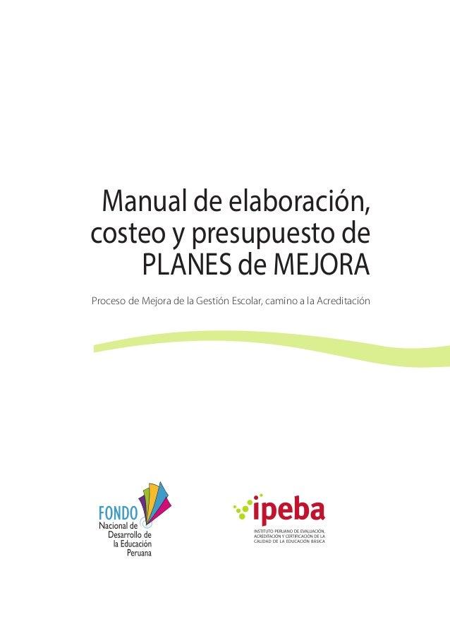Manual de elaboración, costeo y presupuesto de PLANES de MEJORA Proceso de Mejora de la Gestión Escolar, camino a la Acred...