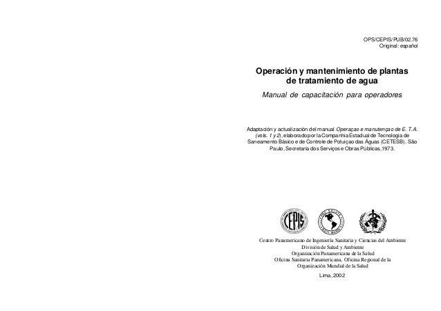 OPS/CEPIS/PUB/02.76 Original: español  Operación y mantenimiento de plantas de tratamiento de agua Manual de capacitación ...