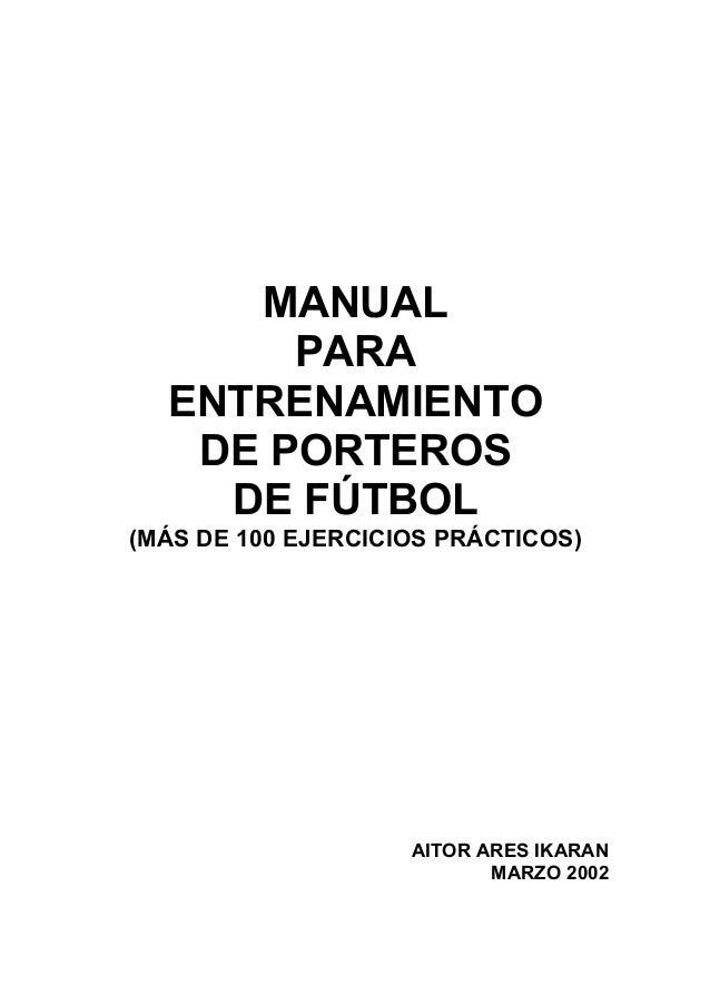 MANUAL       PARA  ENTRENAMIENTO   DE PORTEROS    DE FÚTBOL(MÁS DE 100 EJERCICIOS PRÁCTICOS)                    AITOR ARES...
