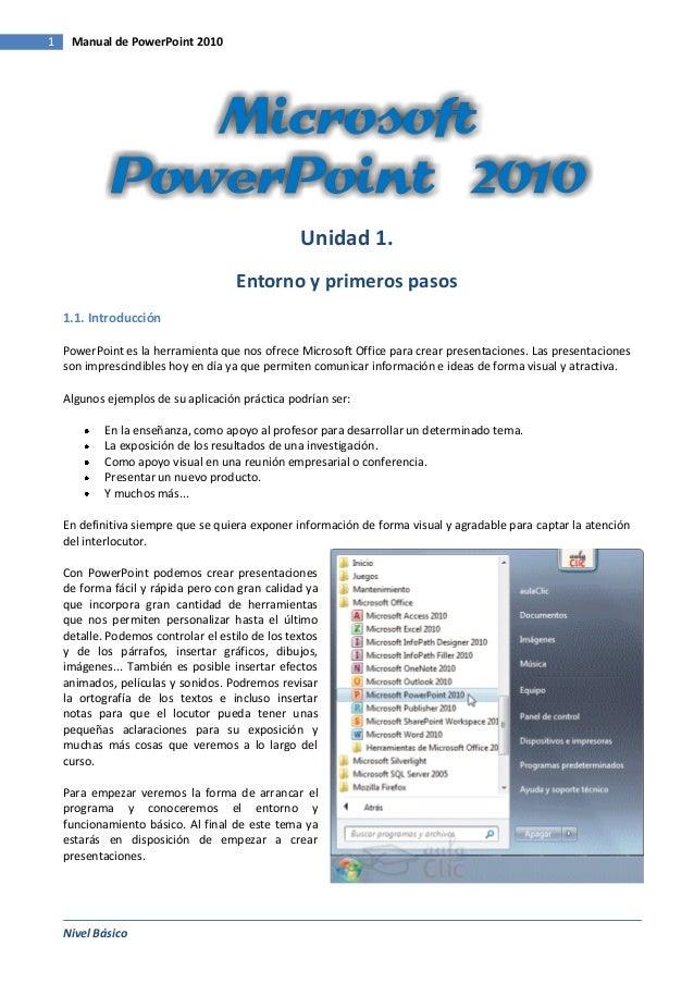1  Manual de PowerPoint 2010  Unidad 1. Entorno y primeros pasos 1.1. Introducción PowerPoint es la herramienta que nos of...