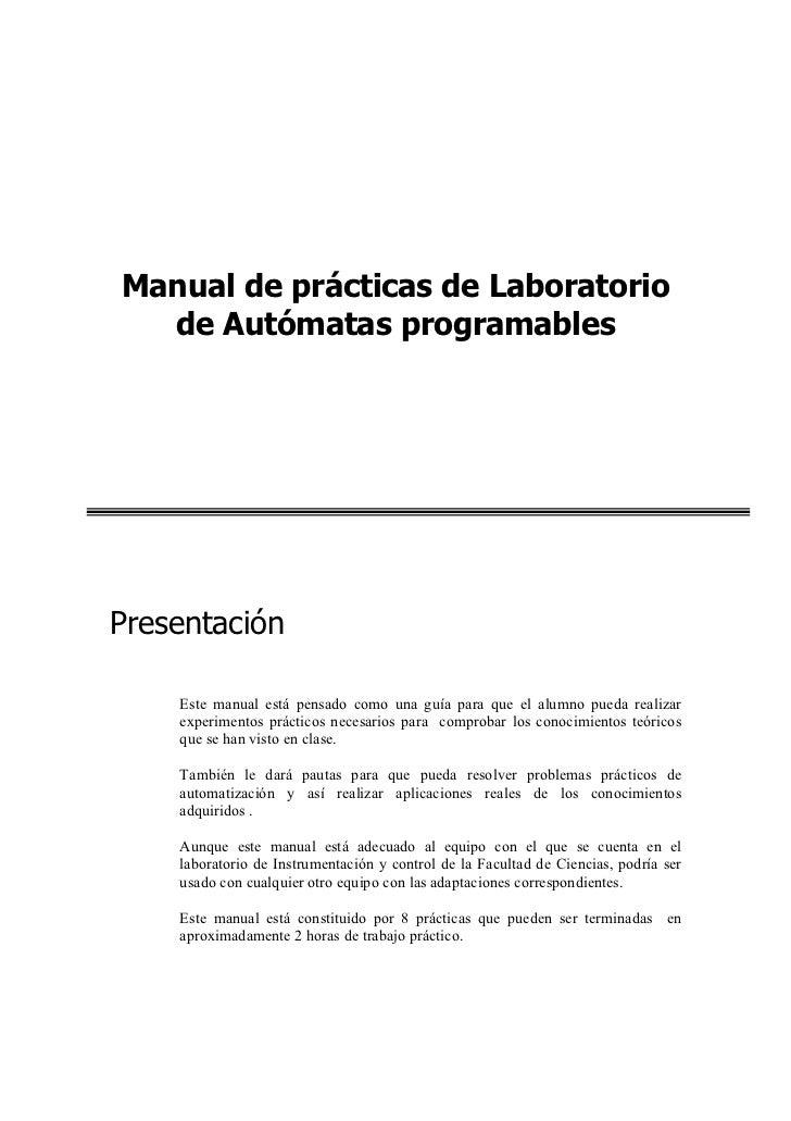 Manual de prácticas de Laboratorio  de Autómatas programablesPresentación    Este manual está pensado como una guía para q...