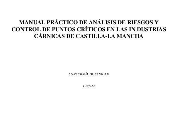 MANUAL PRÁCTICO DE ANÁLISIS DE RIESGOS Y CONTROL DE PUNTOS CRÍTICOS EN LAS IN DUSTRIAS CÁRNICAS DE CASTILLA-LA MANCHA  CON...