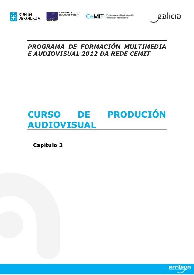 PROGRAMA DE FORMACIÓN MULTIMEDIAE AUDIOVISUAL 2012 DA REDE CEMITCURSO   DE        PRODUCIÓNAUDIOVISUAL Capítulo 2