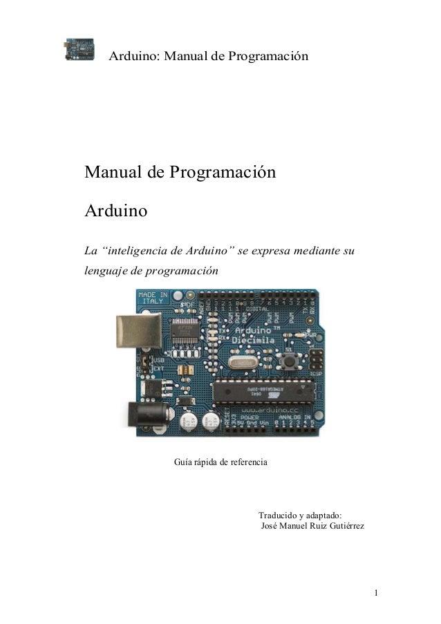 """Arduino: Manual de Programación 1 Manual de Programación Arduino La """"inteligencia de Arduino"""" se expresa mediante su lengu..."""