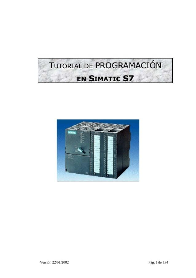 TTUUTTOORRI IIAALL DDEE PPROGRAMACIIÓN  EENN SIIMAATTIICC S7  Versión 22/01/2002 Pág. 1 de 154
