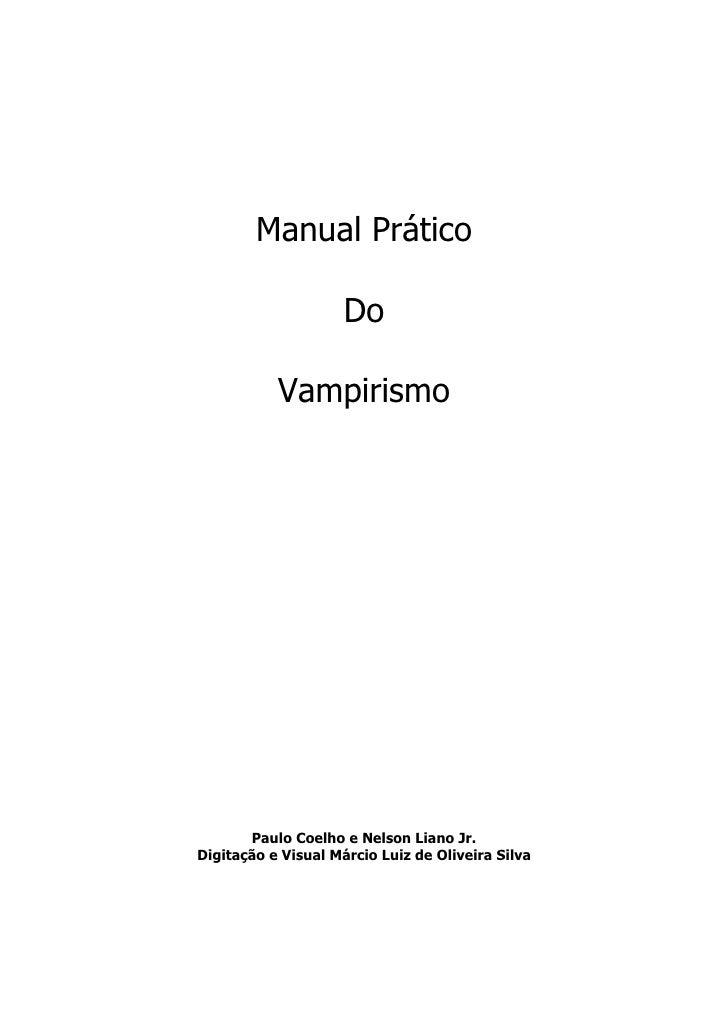 Manual Prático                       Do             Vampirismo            Paulo Coelho e Nelson Liano Jr. Digitação e Visu...