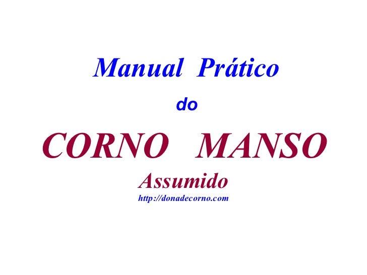 Manual  Prático do CORNO  MANSO Assumido http://donadecorno.com